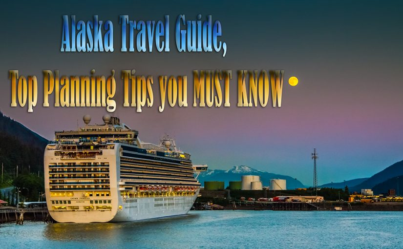 Alaska Travel Guide, Top Planning Tips you MUST KNOW